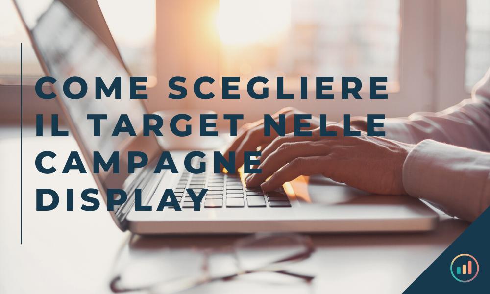 Come scegliere il target nelle campagne Display