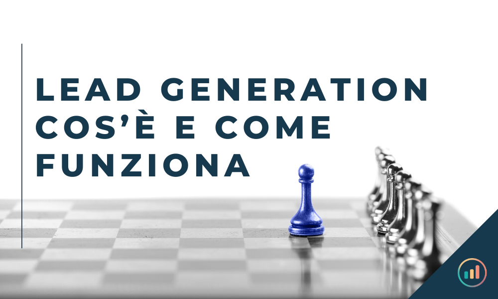 LEAD GENERATION COS'È E COME FUNZIONA
