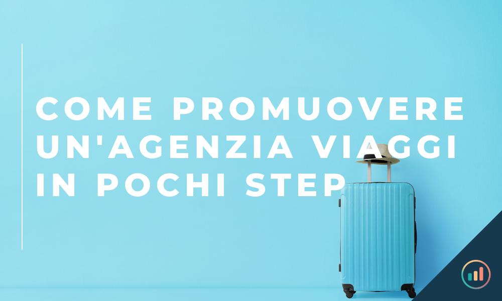 Come promuovere un'agenzia di viaggi in pochi step