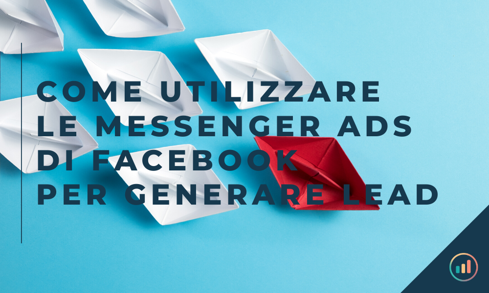 COME UTILIZZARE LE MESSENGER ADS DI FACEBOOK PER GENERARE LEAD