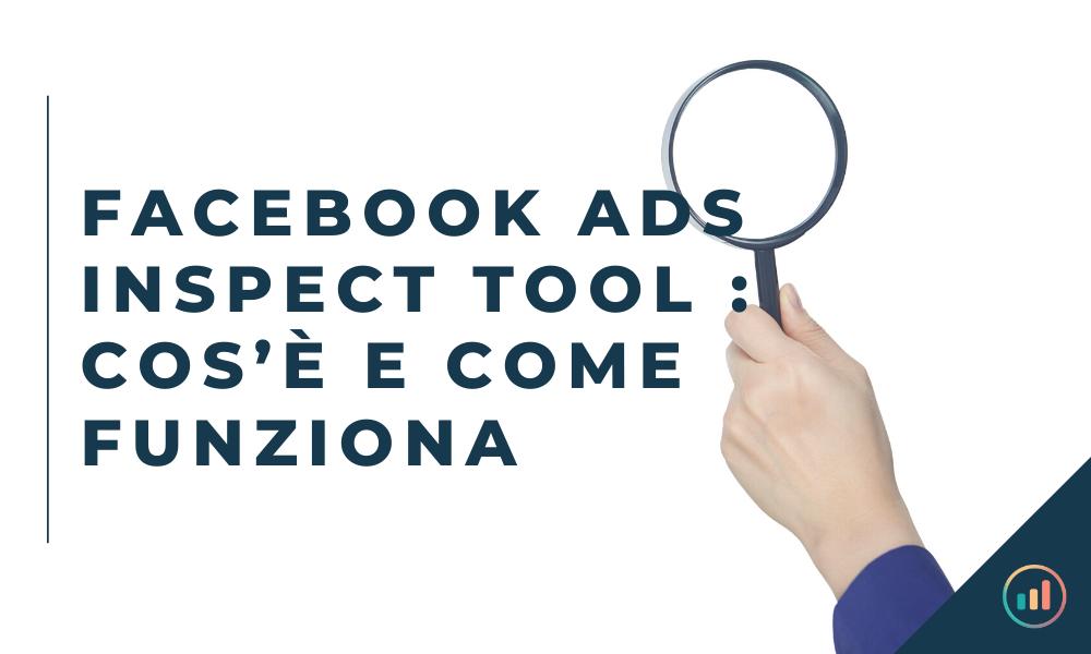 Facebook Ads Inspect Tool _ cos'è e come funziona
