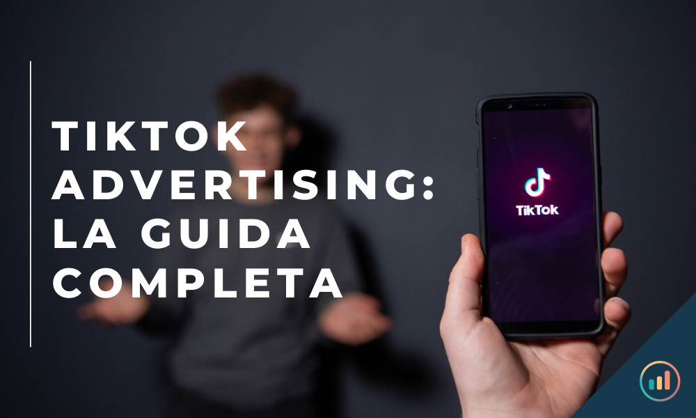 TikTok Advertising: la guida completa