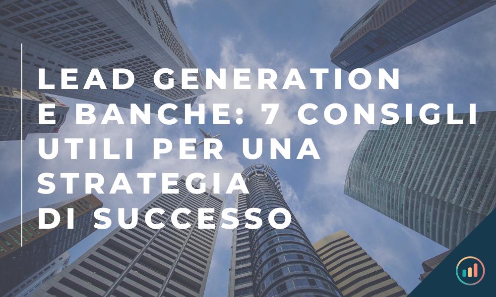 Lead Generation e Banche_ 7 consigli utili per una strategia di successo