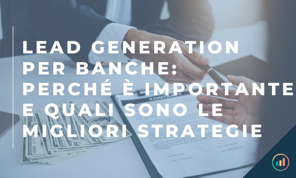 Lead generation per banche: perché è importante e quali sono le migliori strategie
