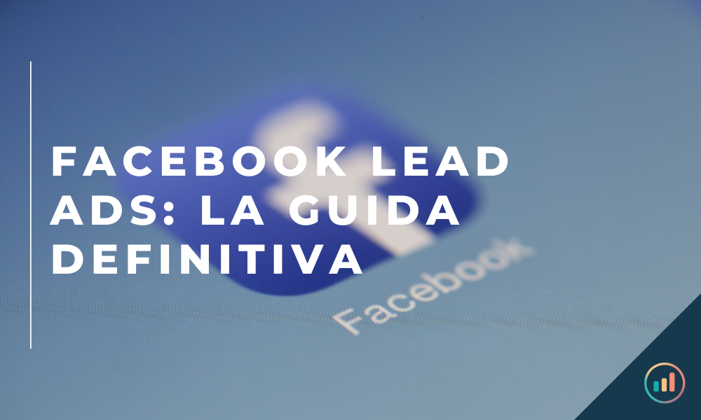Facebook Lead Ads_ la guida definitiva