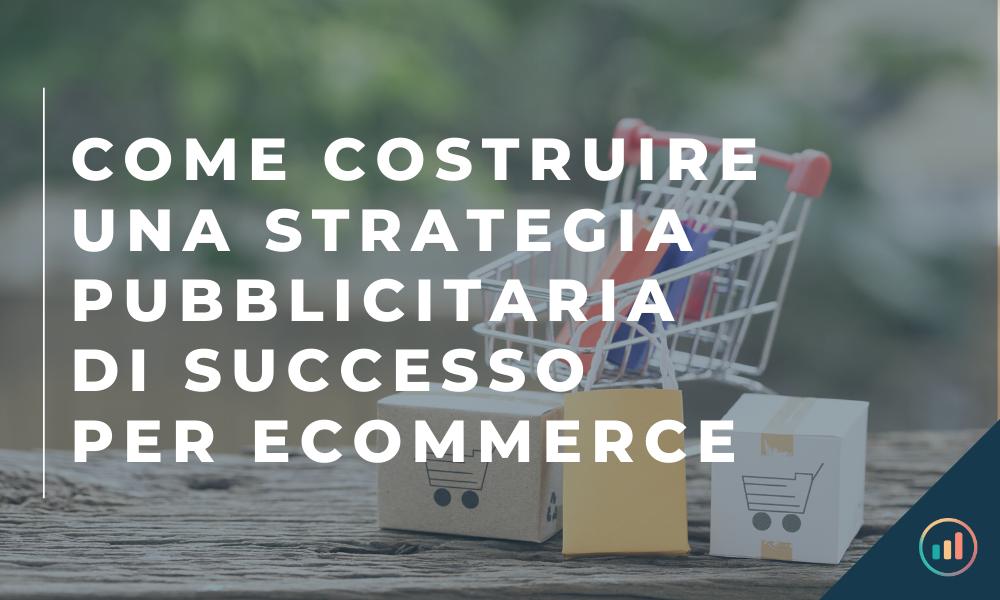 Come costruire una strategia pubblicitaria di successo per eCommerce
