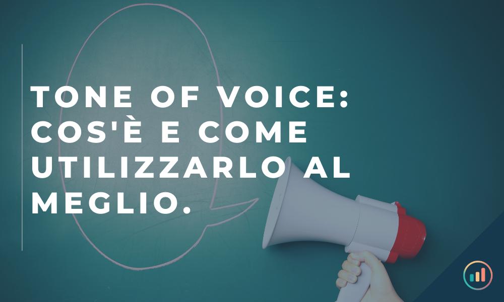 Tone of Voice: cos'è e come utilizzarlo al meglio, per una comunicazione efficace.