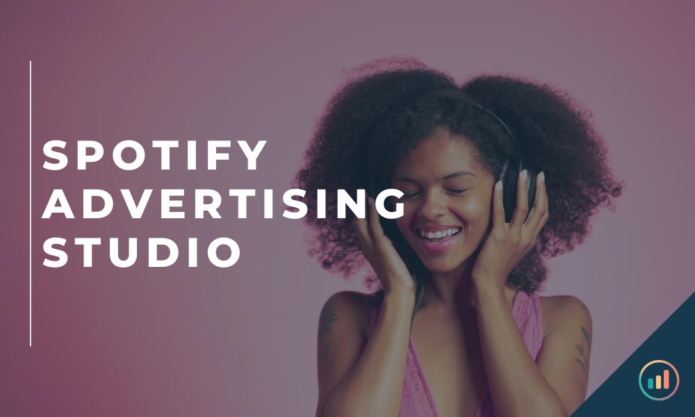 Spotify Advertising Studio: scopriamo la piattaforma e i vantaggi