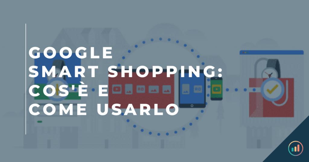 Google Smart Shopping: cos'è e come usarlo