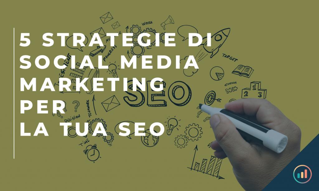5 strategie di social media marketing che puoi utilizzare per potenziare la tua SEO